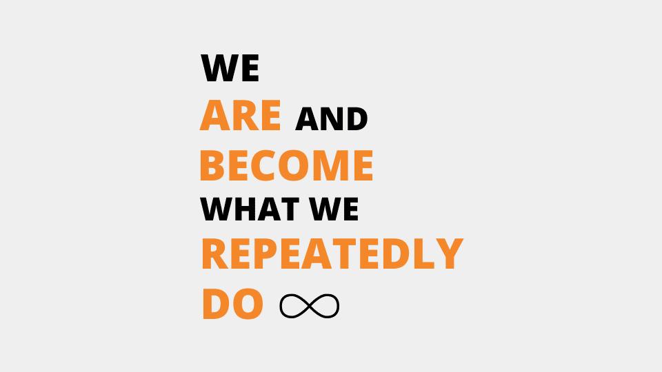 Nous sommes, et devenons, ce que nous faisons tous les jours