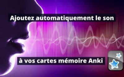 Ajouter automatiquement le son à ses cartes mémoire Anki